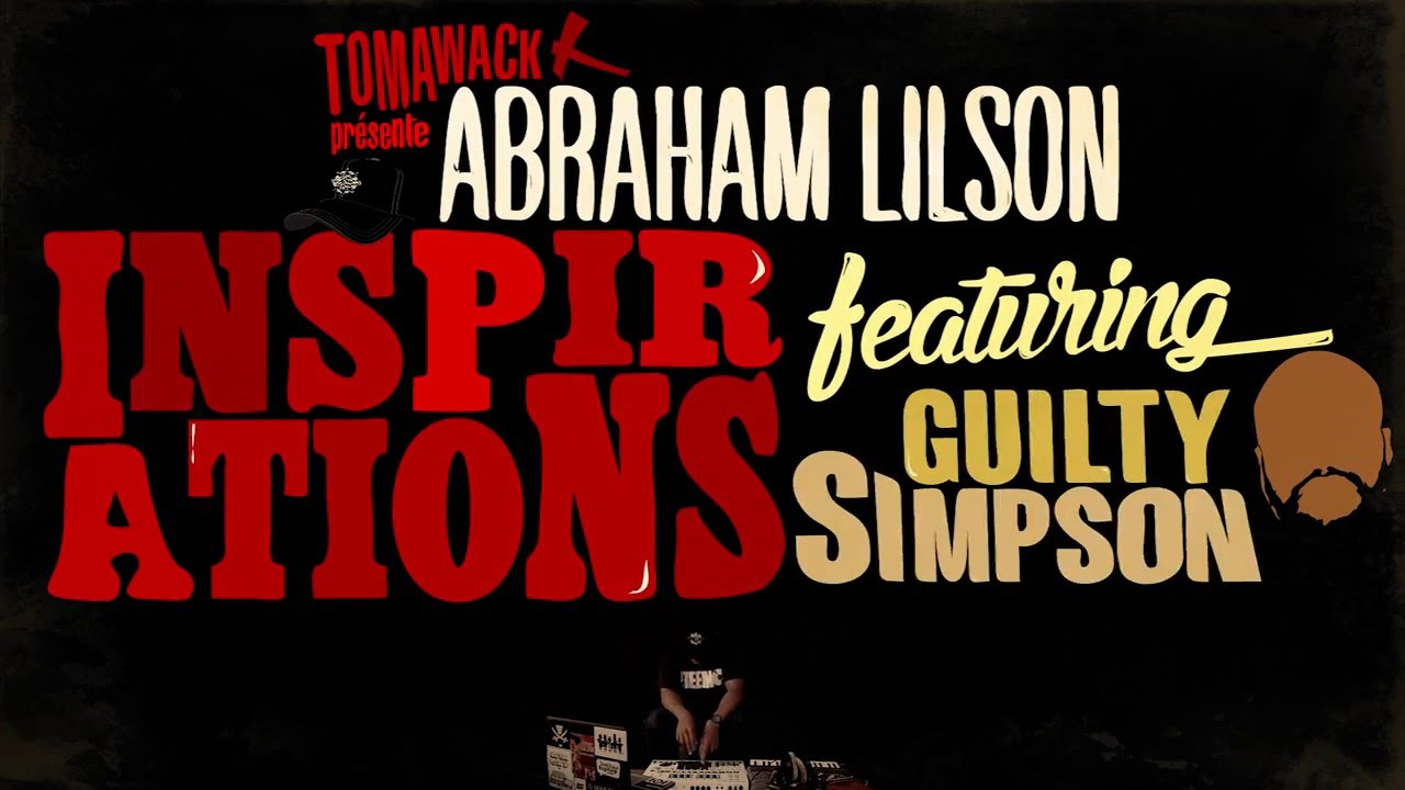 INSPIRATIONS // Abraham Lilson feat Guilty Simpson & Komo Sarcani